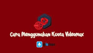 cara-menggunakan-kuota-videomax